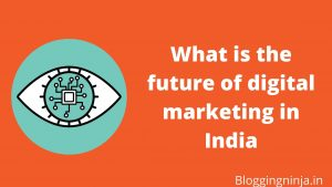What is the future of digital marketing in India